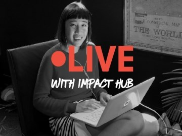 LIVE with Impact Hub: Entrepreneurship in critical times